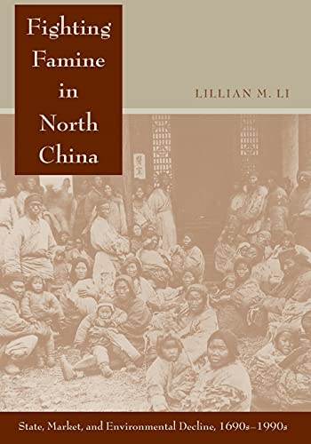 9780804771818: Fighting Famine in North China: State, Market, and Environmental Decline, 1690s-1990s