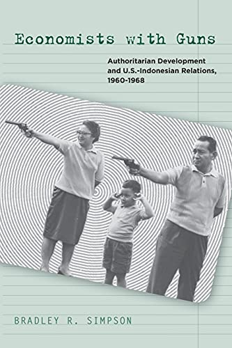 9780804771825: Economists with Guns: Authoritarian Development and U.S.-Indonesian Relations, 1960-1968