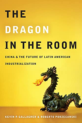 9780804771887: The Dragon in the Room: China and the Future of Latin American Industrialization