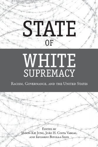 State Of White Supremacy: Racism, Governance, And The United States.: Jung, Moon-kie; Costa Vargas,...
