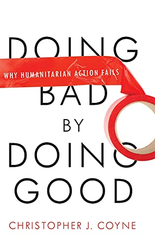 9780804772273: Doing Bad by Doing Good: Why Humanitarian Action Fails