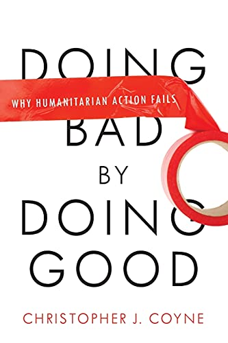 9780804772280: Doing Bad by Doing Good: Why Humanitarian Action Fails