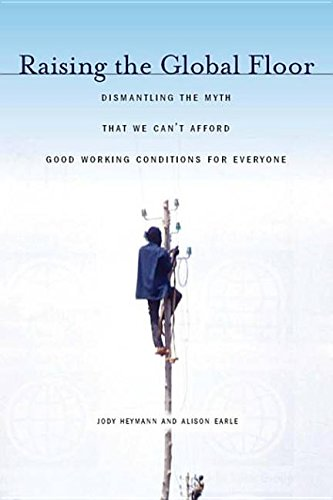 9780804772532: Raising the Global Floor: Dismantling the Myth That We Can't Afford Good Working Conditions for Everyone