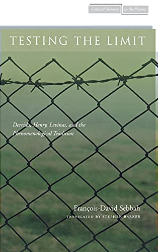 9780804772747: Testing the Limit: Derrida, Henry, Levinas, and the Phenomenological Tradition (Cultural Memory in the Present)