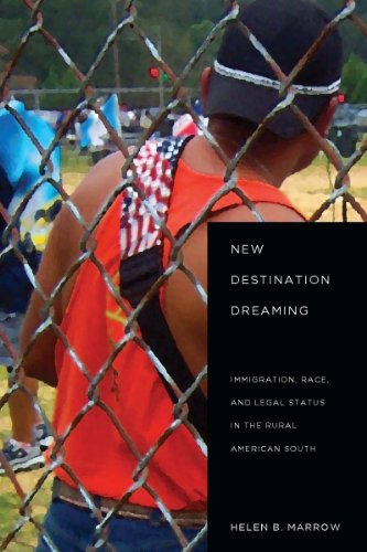 New Destination Dreaming: Immigration, Race, and Legal Status in the Rural American South: Marrow, ...