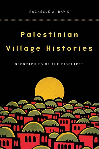 9780804773133: Palestinian Village Histories: Geographies of the Displaced (Stanford Studies in Middle Eastern and Islamic Societies and Cultures)