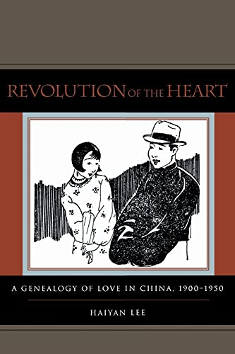 9780804773270: Revolution of the Heart: A Genealogy of Love in China, 1900-1950