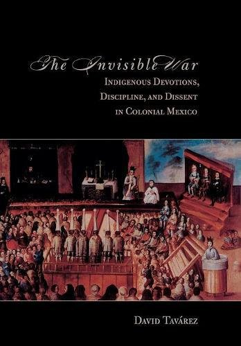 9780804773287: The Invisible War: Indigenous Devotions, Discipline, and Dissent in Colonial Mexico