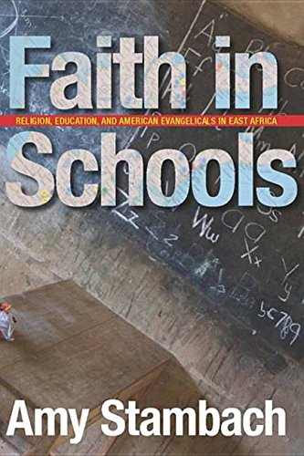 9780804773454: Faith in Schools: Religion, Education, and American Evangelicals in East Africa