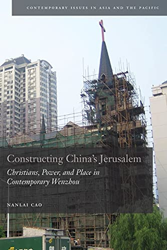 9780804773607: Constructing China's Jerusalem: Christians, Power, and Place in Contemporary Wenzhou (Contemporary Issues in Asia and the Pacific)