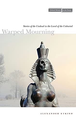 9780804773928: Warped Mourning: Stories of the Undead in the Land of the Unburied (Cultural Memory in the Present)