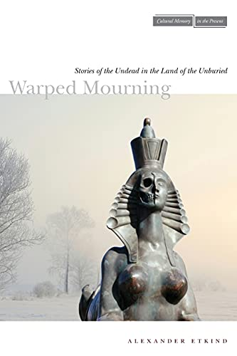 9780804773935: Warped Mourning: Stories of the Undead in the Land of the Unburied (Cultural Memory in the Present)