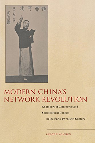 Modern China s Network Revolution: Chambers of Commerce and Sociopolitical Change in the Early ...