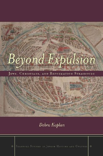 9780804774420: Beyond Expulsion: Jews, Christians, and Reformation Strasbourg (Stanford Studies in Jewish History and Culture)