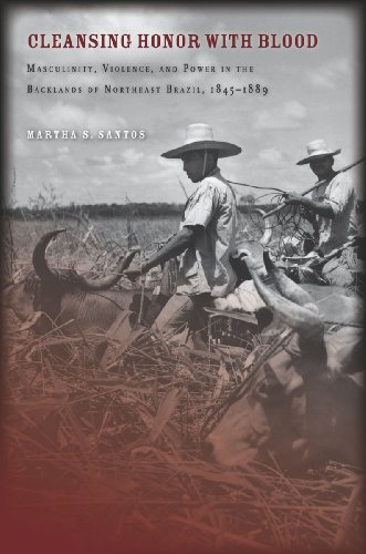 9780804774567: Cleansing Honor with Blood: Masculinity, Violence, and Power in the Backlands of Northeast Brazil, 1845–1889