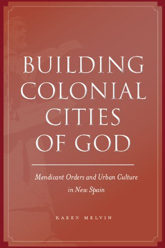 9780804774864: Building Colonial Cities of God: Mendicant Orders and Urban Culture in New Spain