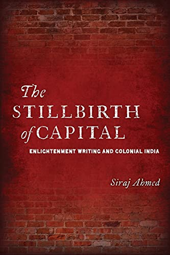 The Stillbirth of Capital: Enlightenment Writing and: Ahmed, Siraj
