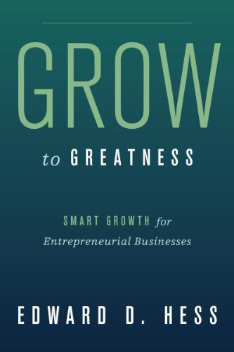 Grow to Greatness: Smart Growth for Entrepreneurial Businesses (Hardcover): Edward D. Hess