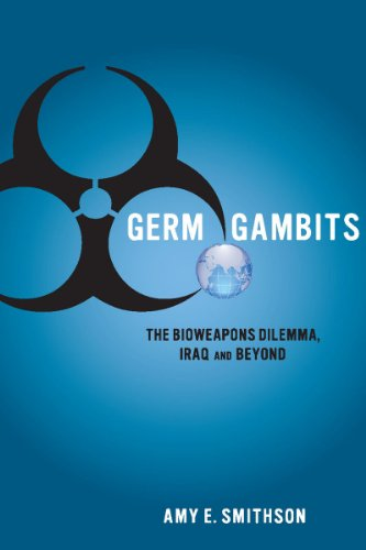 Germ Gambits: The Bioweapons Dilemma, Iraq and Beyond (Stanford Security Studies): Smithson, Amy