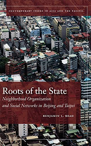 9780804775649: Roots of the State: Neighborhood Organization and Social Networks in Beijing and Taipei (Contemporary Issues in Asia and the Pacific)