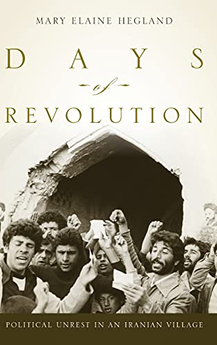 Days of Revolution: Political Unrest in an Iranian Village (Hardback): Mary C. Hegland
