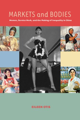 Markets and Bodies: Women, Service Work, and the Making of Inequality in China: Otis, Eileen
