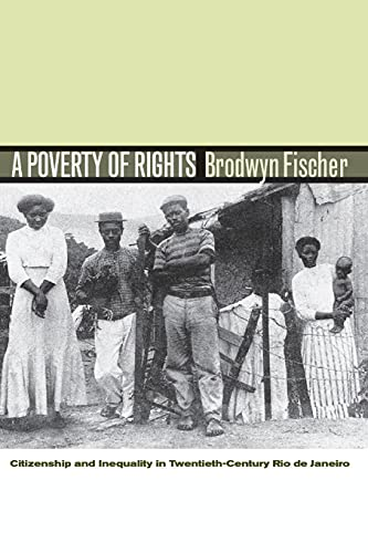 9780804776608: A Poverty of Rights: Citizenship and Inequality in Twentieth-Century Rio de Janeiro