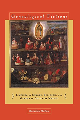 9780804776615: Genealogical Fictions: Limpieza de Sangre, Religion, and Gender in Colonial Mexico