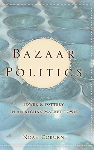 9780804776714: Bazaar Politics: Power and Pottery in an Afghan Market Town (Stanford Studies in Middle Eastern and Islamic Societies and Cultures)