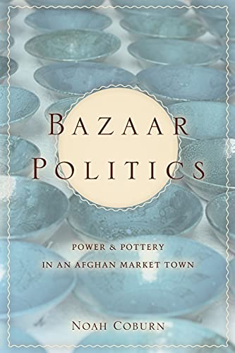 9780804776721: Bazaar Politics: Power and Pottery in an Afghan Market Town (Stanford Studies in Middle Eastern and Islamic Societies and Cultures)