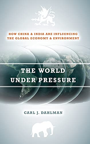 The World Under Pressure: How China and India Are Influencing the Global Economy and Environment: ...