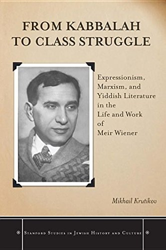 9780804777254: From Kabbalah to Class Struggle: Expressionism, Marxism, and Yiddish Literature in the Life and Work of Meir Wiener (Stanford Studies in Jewish History & Culture (Hardcover))