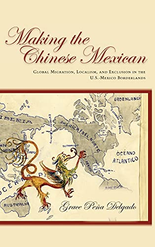 9780804778145: Making the Chinese Mexican: Global Migration, Localism, and Exclusion in the U.S.-Mexico Borderlands