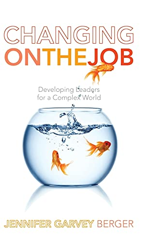 9780804778237: Changing on the Job: Developing Leaders for a Complex World