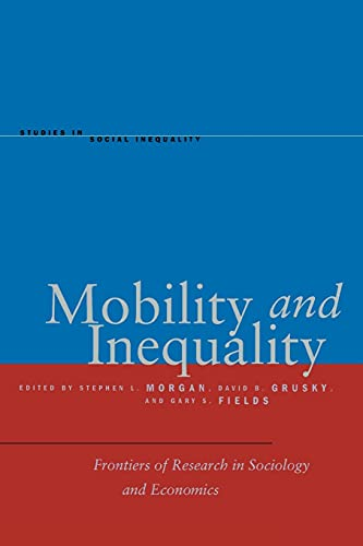 9780804778619: Mobility and Inequality: Frontiers of Research in Sociology and Economics (Studies in Social Inequality)