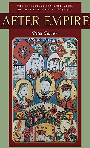 After Empire: The Conceptual Transformation of the Chinese State, 1885-1924: Zarrow, Peter