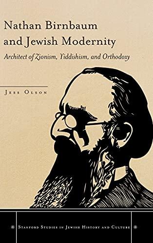 Nathan Birnbaum and Jewish Modernity: Architect of Zionism, Yiddishism, and Orthodoxy (Stanford ...