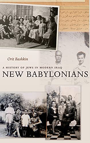 New Babylonians: A History of Jews in Modern Iraq: Bashkin, Orit