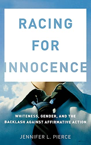 Racing for Innocence: Whiteness, Gender, and the Backlash Against Affirmative Action: Pierce, ...