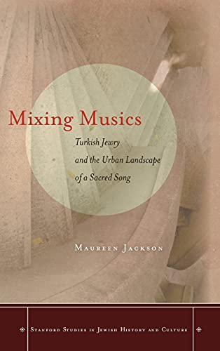 9780804780155: Mixing Musics: Turkish Jewry and the Urban Landscape of a Sacred Song (Stanford Studies in Jewish History and Culture)