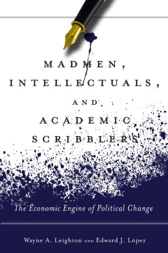 9780804780971: Madmen, Intellectuals, and Academic Scribblers: The Economic Engine of Political Change