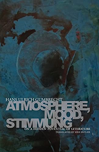 9780804781220: Atmosphere, Mood, Stimmung: On a Hidden Potential of Literature