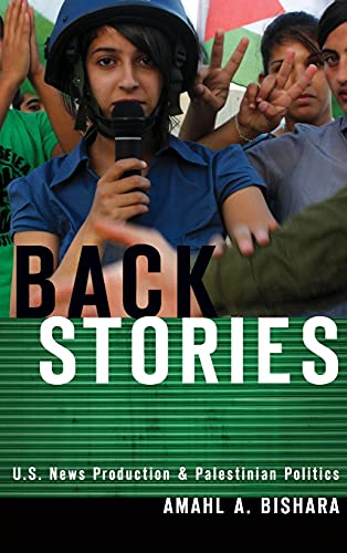 9780804781404: Back Stories: U.S. News Production and Palestinian Politics