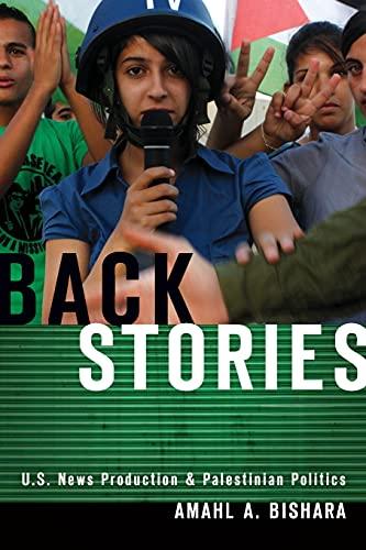 9780804781411: Back Stories: U.S. News Production and Palestinian Politics