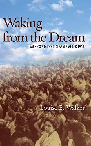 Waking from the Dream: Mexico s Middle Classes After 1968 (Hardback): Louise E Walker