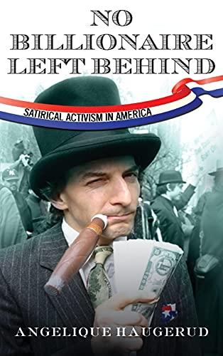 9780804781527: No Billionaire Left Behind: Satirical Activism in America