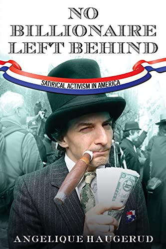 9780804781534: No Billionaire Left Behind: Satirical Activism in America