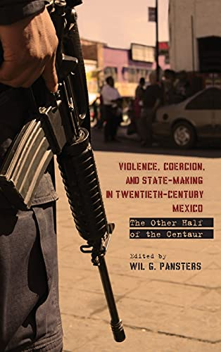 9780804781589: Violence, Coercion, and State-Making in Twentieth-Century Mexico: The Other Half of the Centaur