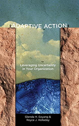 Adaptive Action: Leveraging Uncertainty in Your Organization (Hardback): Glenda H. Eoyang, Royce J....