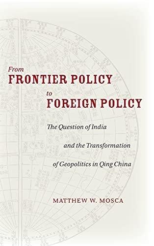 From Frontier Policy to Foreign Policy: The Question of India and the Transformation of Geopolitics...